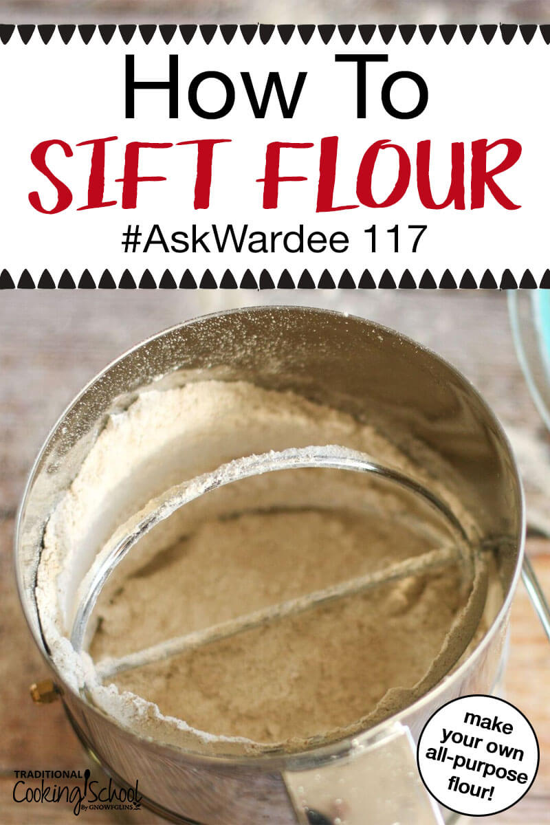 "sifter full of whole grain flour turning it into homemade all-purpose flour with text overlay: ""How To Sift Flour"""