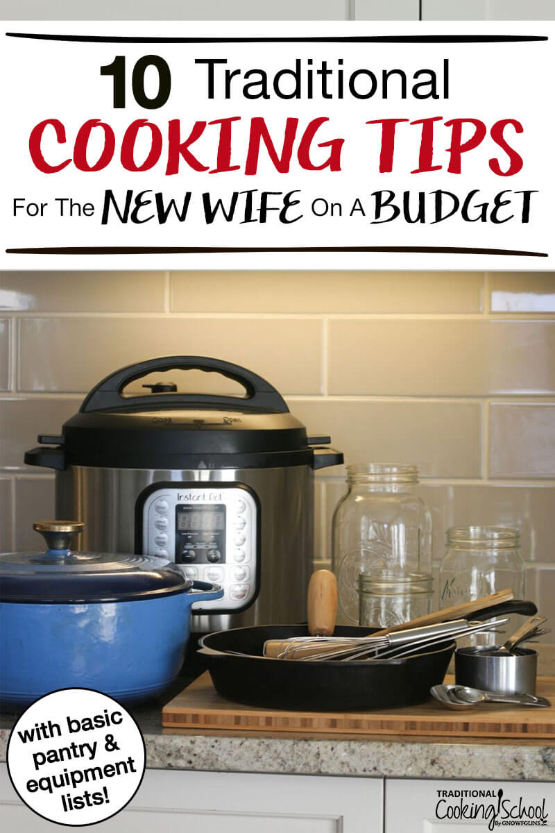 "kitchen tools and appliances arranged on a counter, including an Instant Pot, Dutch oven, Mason jars, cast iron skillet, and utensils with text overlay: ""10 Traditional Cooking Tips For The New Wife On A Budget"""