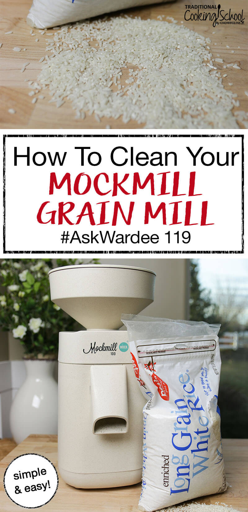 "photo collage of the Mockmill home stone grain mill next to a spilled bag of cheap white rice, with text overlay: ""How To Clean Your Mockmill #AskWardee 119"""