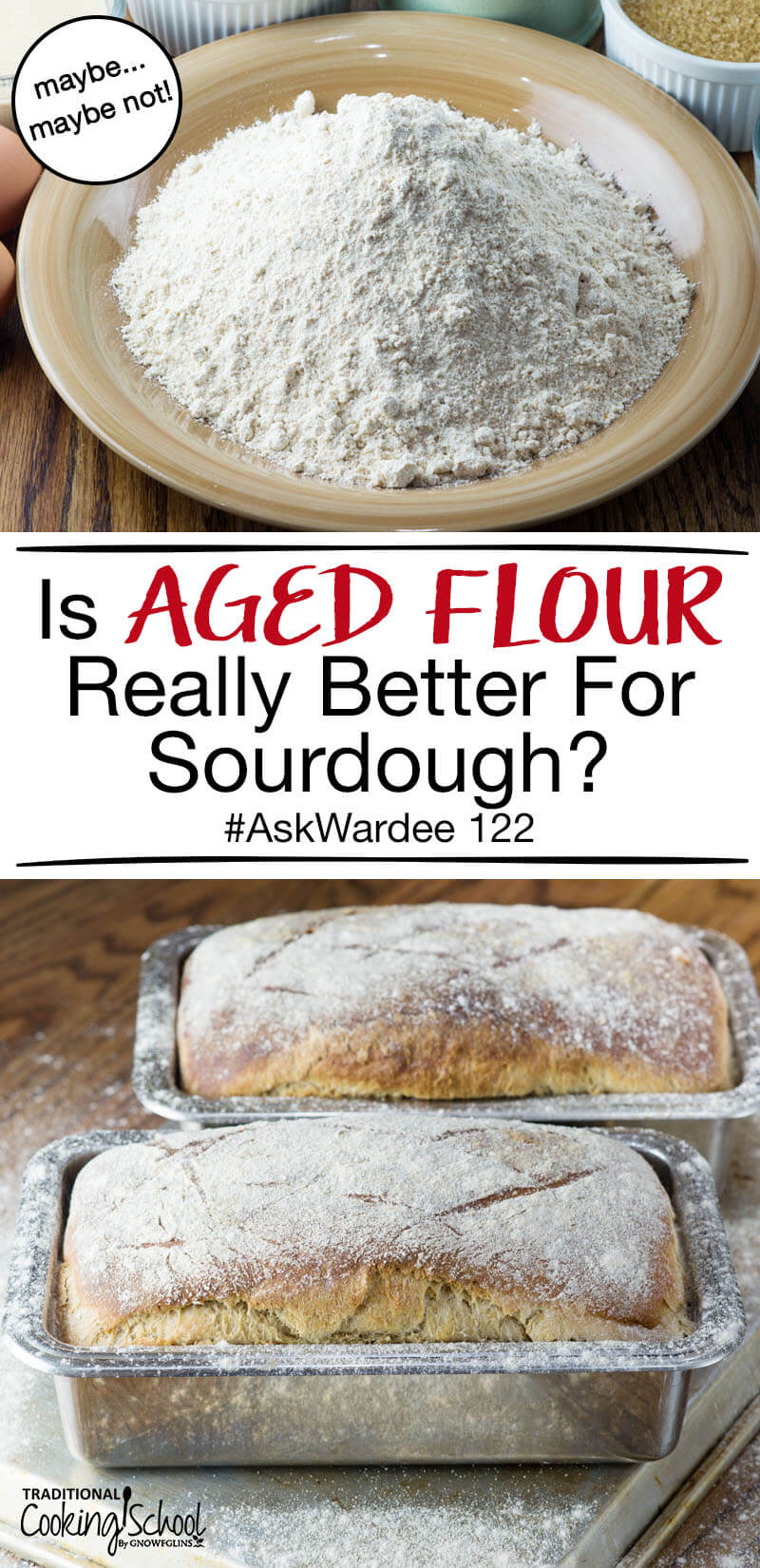 "photo collage of making bread, with a plate of flour and two loaves of bread, and text overlay: ""Is Aged Flour Really Better For Sourdough? #AskWardee 122"""