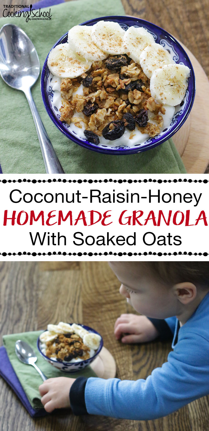 "photo collage of homemade granola and yogurt, garnished with banana slices and cinnamon, with text overlay: ""Coconut-Raisin-Honey Homemade Granola With Soaked Oats"""