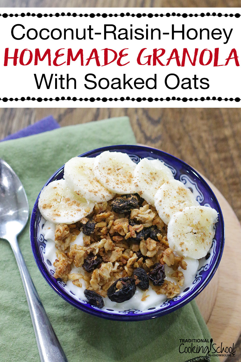 """pretty blue bowl filled with homemade granola and yogurt, garnished with banana slices and cinnamon, with text overlay: """"Coconut-Raisin-Honey Homemade Granola With Soaked Oats"""""""