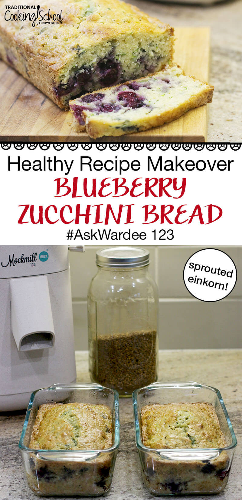 "Loaf pan with blueberry zucchini bread on a cooling rack with Mockmill grain mill and a jar of einkorn grain in the background. Text overlay says, ""Healthy Recipe Makeover Blueberry Zucchini Bread #AskWardee 123""."