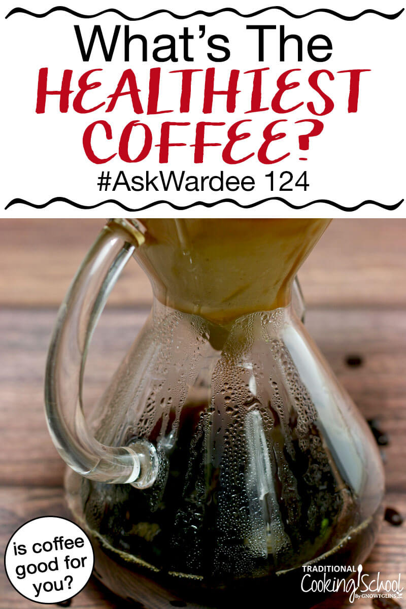 "Chemex coffee maker full of black coffee with text overlay: ""What's The Healthiest Coffee? #AskWardee 124 (Is Coffee Good For You?)"""