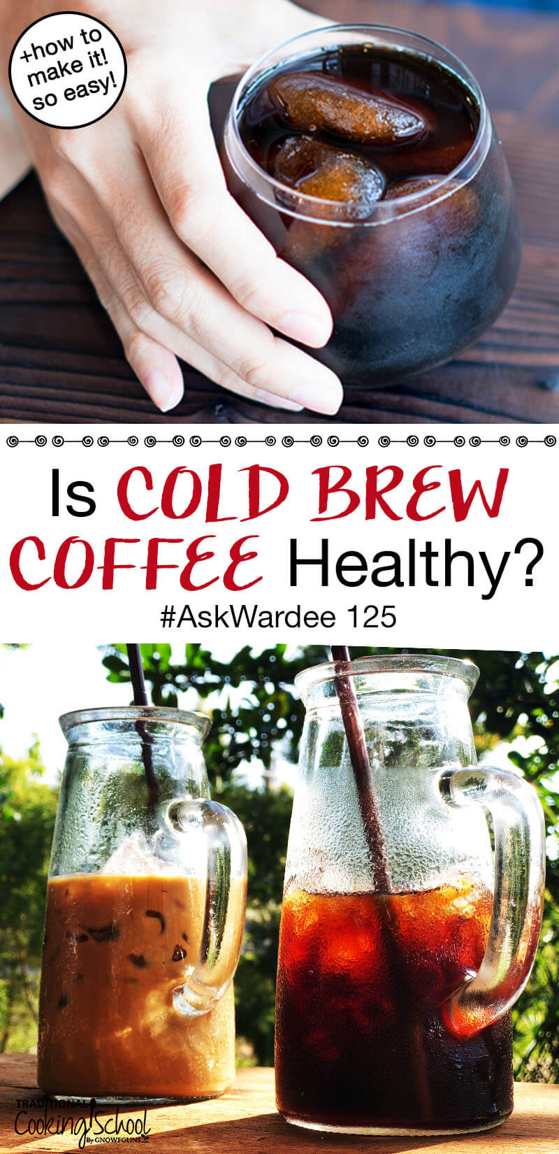 """photo collage of how to make cold brew coffee, with text overlay: """"Is Cold Brew Coffee Healthy? #AskWardee 125 (+how to make it! so easy!)"""""""