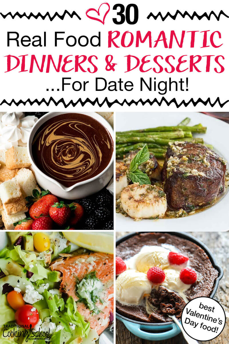 "Pinterest Pin with four images of delicious food, one chocolate fondue dip, one steak and scallops, one a salmon with salad and another chocolate lava cake. Text overlay says, ""30 Real Food Romantic Dinners & Desserts ...For Date Night - Best Valentine's Day food!"""