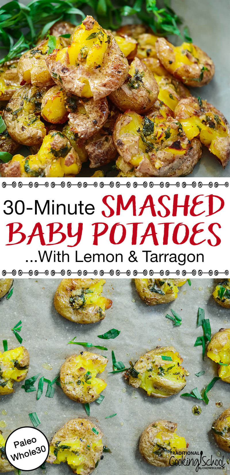 """Pinterest Pin with two images, both of smashed baby potatoes topped with tarragon. Text overlay says, """"30-Minute Smashed Baby Potatoes... With Lemon & Tarragon - Paleo & Whole30"""""""