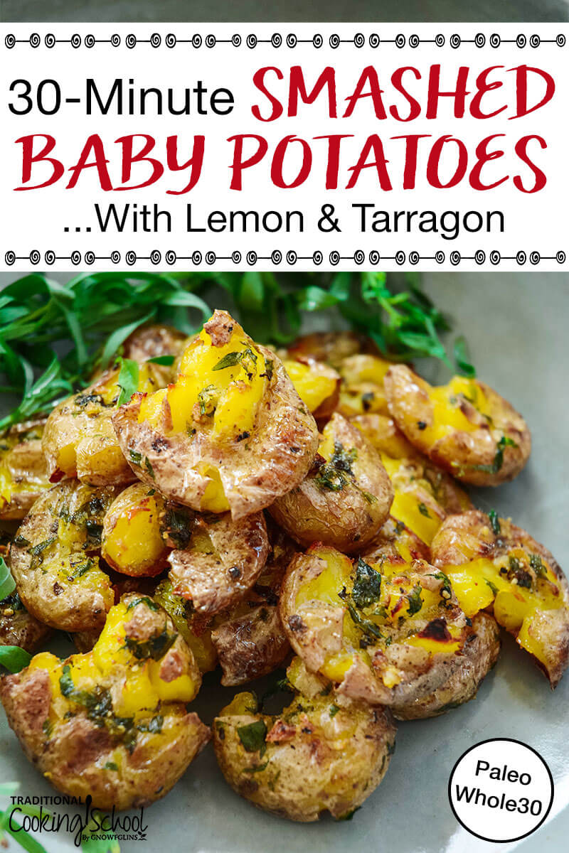 "photo of crispy herbed baby potatoes on a plate with text overlay: ""30-Minute Smashed Baby Potatoes...With Lemon & Tarragon"""