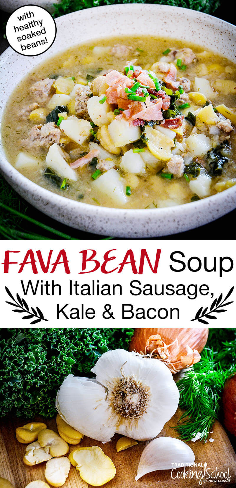 "photo collage of making healthy soup, packed with veggies and garnished with bacon and chives, with text overlay: ""Fava Bean Soup With Italian Sausage, Kale & Bacon (with healthy soaked beans!)"""