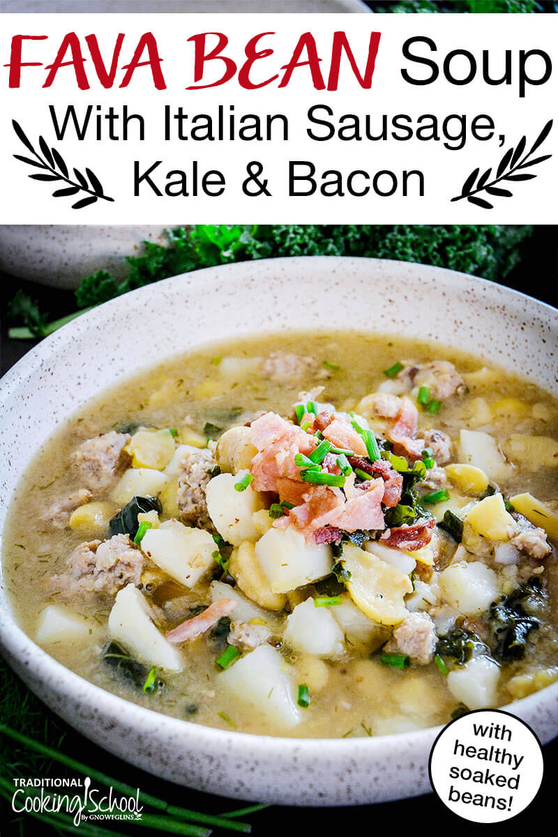 """a bowl of healthy soup packed with veggies and garnished with bacon and chives, with text overlay: """"Fava Bean Soup With Italian Sausage, Kale & Bacon (with healthy soaked beans!)"""""""