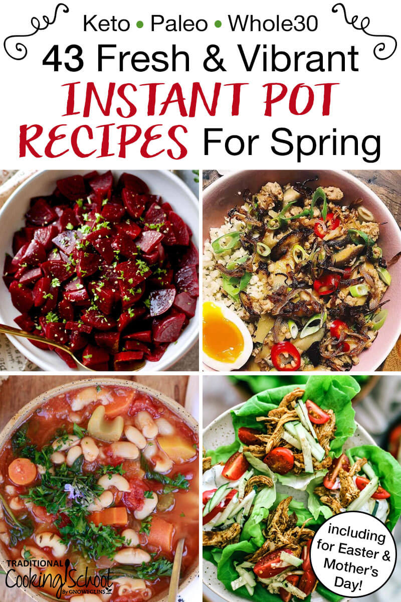 "photo collage of spring-inspired pressure cooker recipes, with text overlay: ""42 Fresh & Vibrant Instant Pot Recipes For Spring (Keto, Paleo, & Whole30, including for Easter & Mother's Day)"""