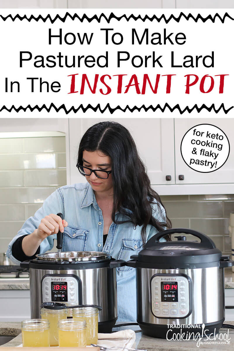 "women in kitchen teaching how to make lard in the Instant Pot, including how to store lard and whether or not pork fat goes bad, with text overlay: ""How To Make Grass-Fed Pork Lard In The Instant Pot (for keto cooking & flaky pastry!)"""