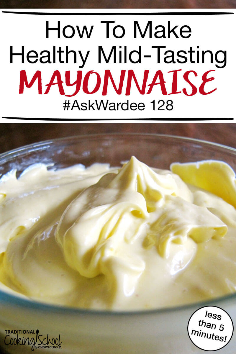 "glass bowl of golden-colored homemade mayonnaise perfect for keto recipes with text overlay: ""How To Make Healthy Mild-Tasting Mayonnaise #AskWardee 128 (less than 5 minutes!)"""