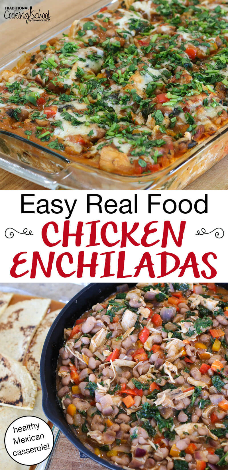 "photo collage of making enchilada casserole with text overlay: ""Easy Real Food Chicken Enchiladas (healthy Mexican casserole!)"""