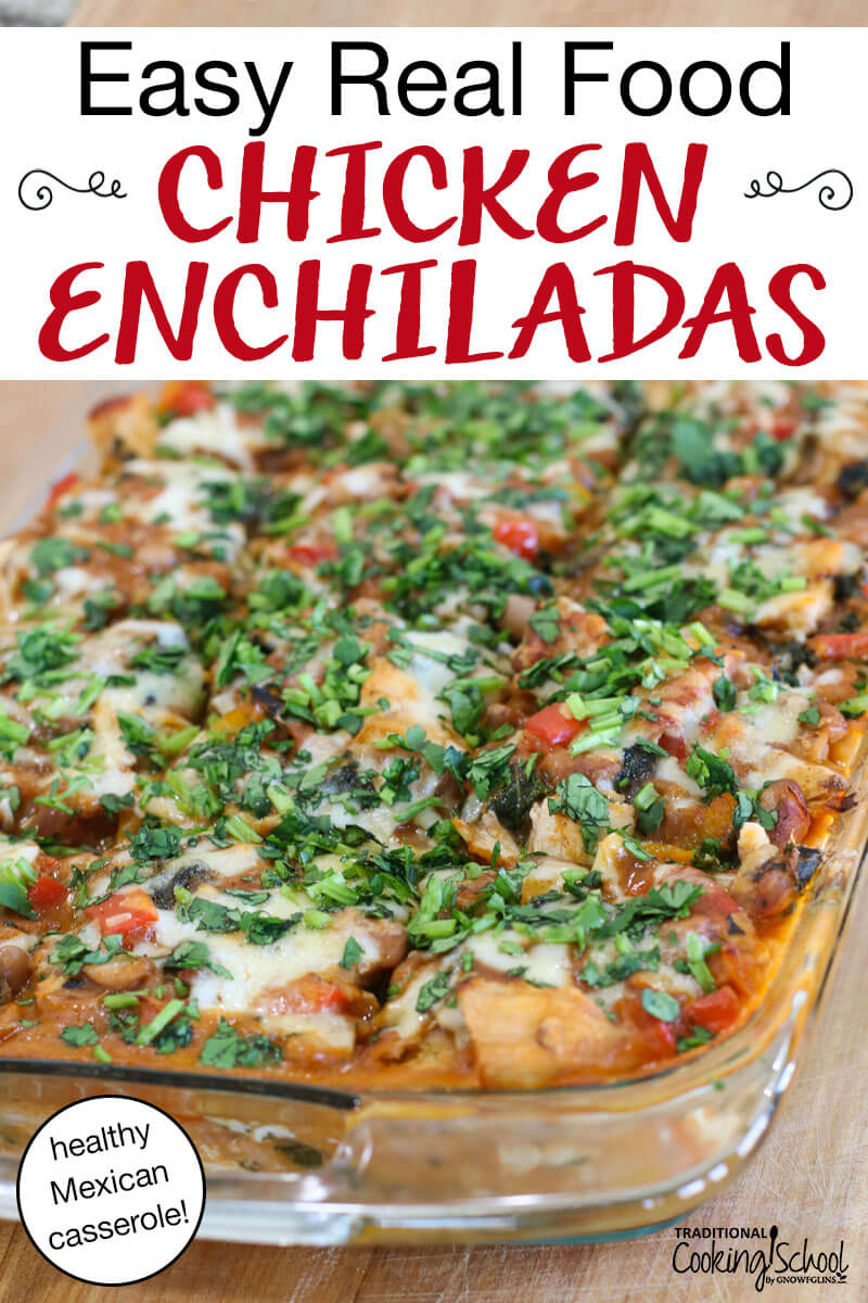 "enchilada casserole topped with fresh herbs, with text overlay: ""Easy Real Food Chicken Enchiladas (healthy Mexican casserole!)"""