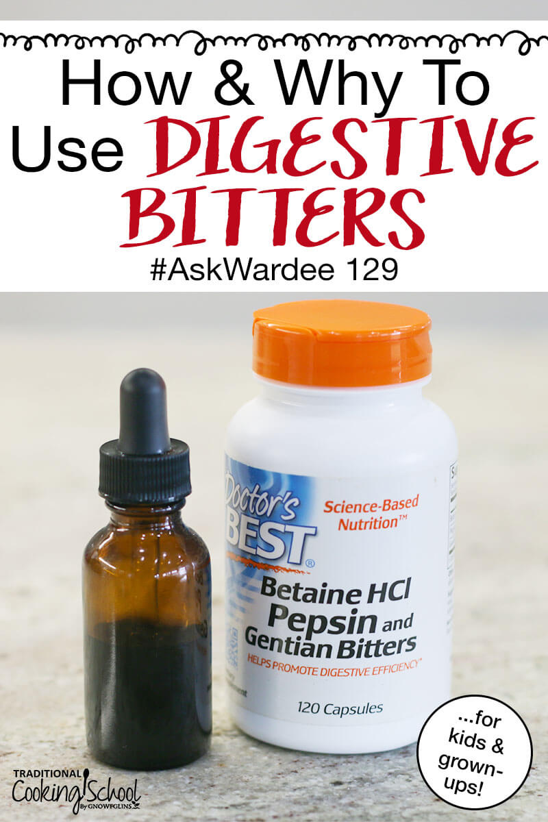 "tincture in a small glass dropper bottle next to a white plastic bottle of Betain HCl Pepsin and Gentian Bitters on a counter with text overlay: ""How & Why To Use Digestive Bitters #AskWardee 129 (...for kids & grown-ups!)"""