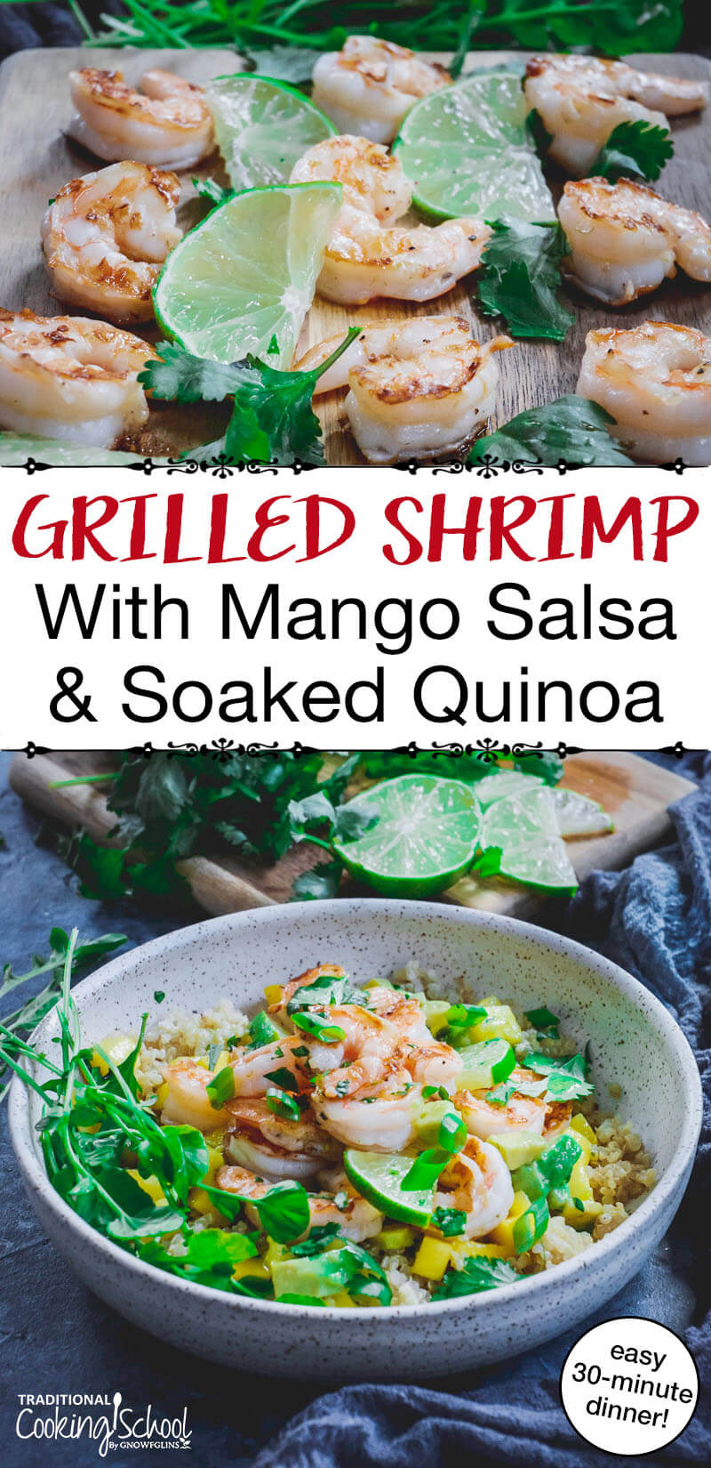"""photo collage of grilled shrimp, mango salsa, lime slices, and fresh greens, with text overlay: """"Grilled Shrimp With Mango Salsa & Soaked Quinoa (easy 30-minute dinner!)"""""""