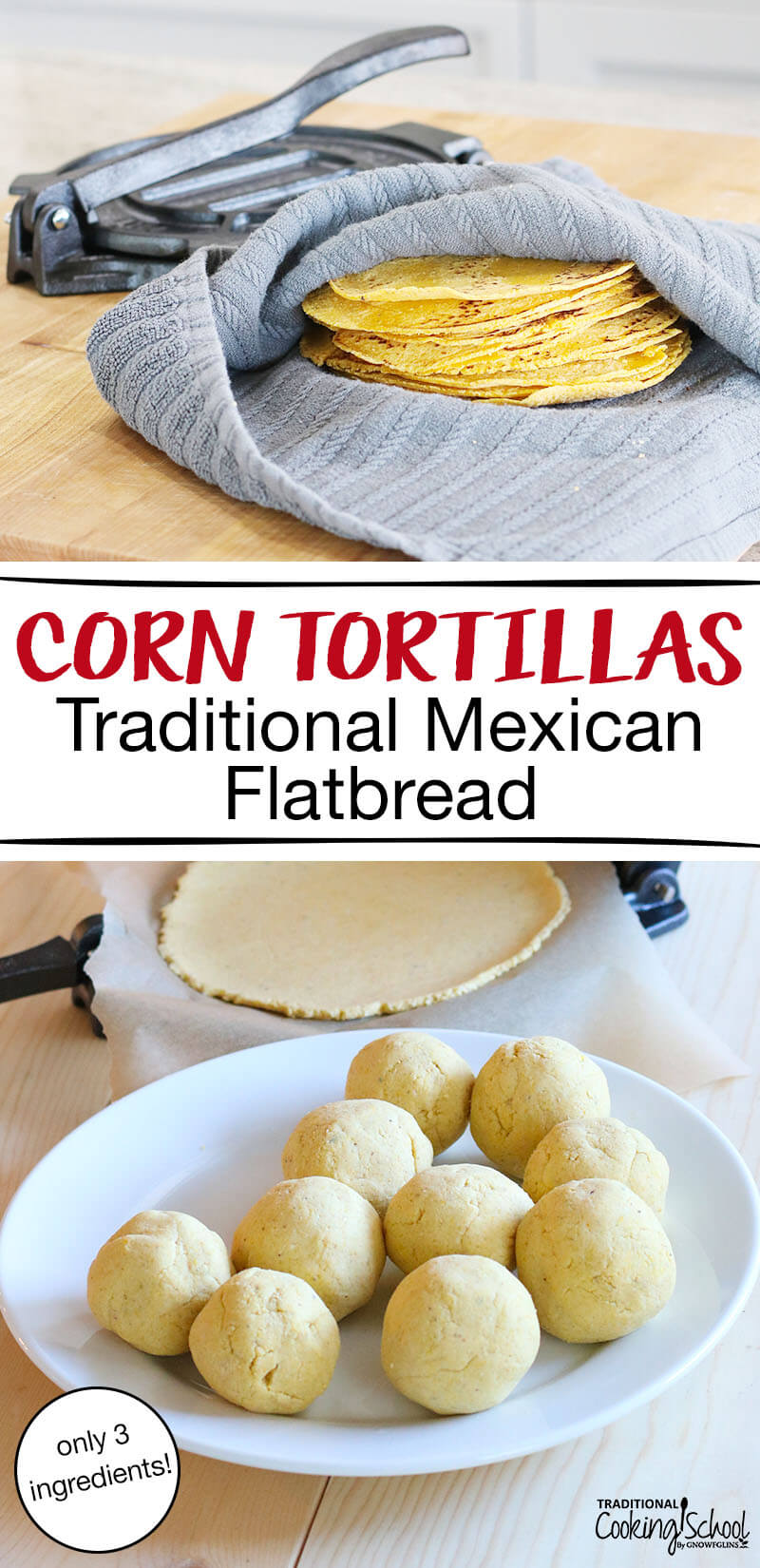 "photo collage of making authentic corn tortillas with text overlay: ""Corn Tortillas (Traditional Mexican Flatbread with only 3 ingredients!)"""