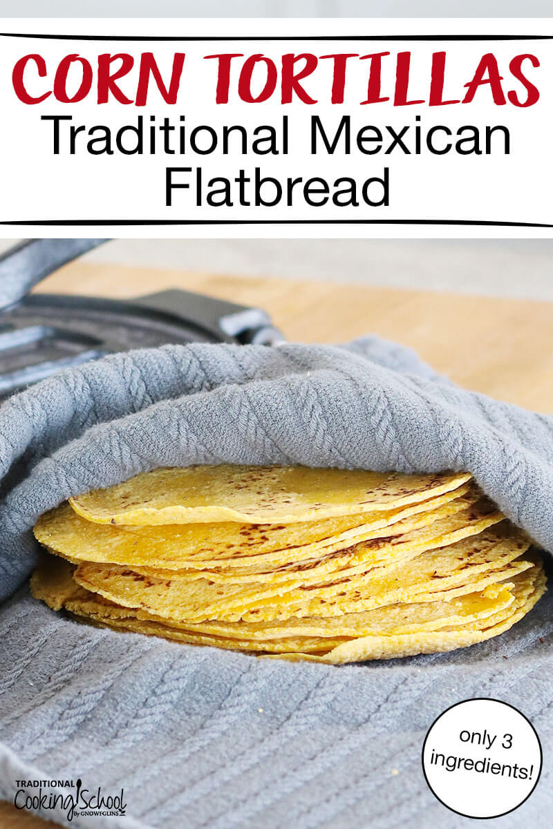 "stack of authentic corn tortillas wrapped in a gray cloth with text overlay: ""Corn Tortillas (Traditional Mexican Flatbread with only 3 ingredients!)"""