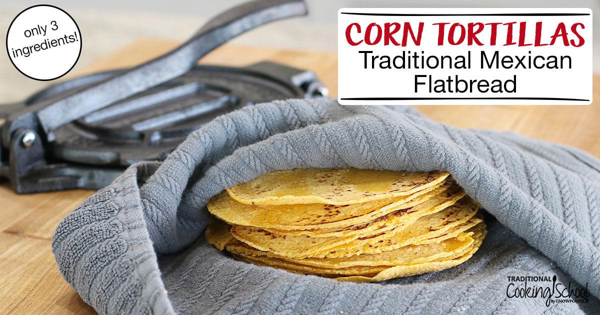 3-Ingredient Authentic Corn Tortillas