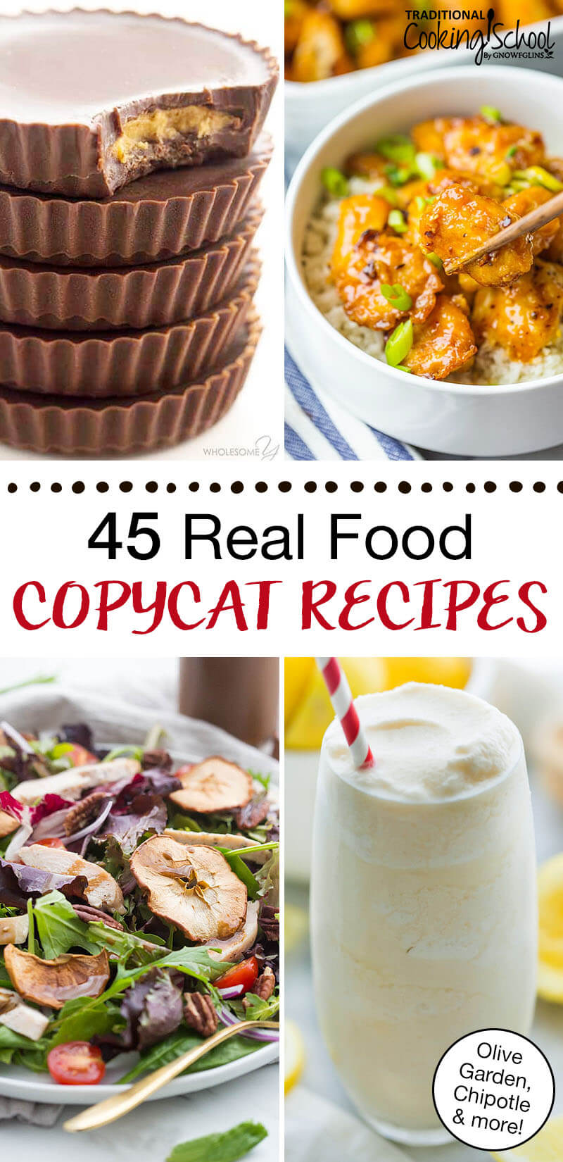 "photo collage of copycat recipes, such as healthy Reese's peanut butter cups and Chipotle beef barbacoa bowls, with text overlay: ""45 Real Food Copycat Recipes (Olive Garden, Chipotle, and more!)"""