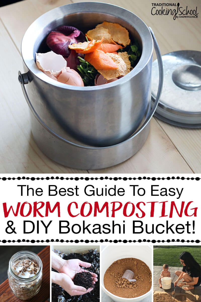 "photo collage of compost bucket full of food scraps, a jar of crushed egg shells, hands holding a mass of worms, a white bucket of bokashi bran, and a woman and child on a patio spreading out bokashi bran; with text overlay: ""The Best Guide To Easy Worm Composting & DIY Bokashi Bucket!"""