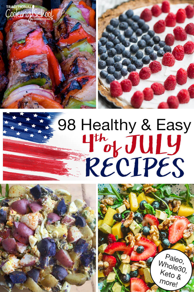 "photo collage of patriotic food, including a cheesecake decorated with berries in the shape of a flag, shish kabobs, potato salad, and more; with text overlay: ""98 Healthy & Easy 4th of July Recipes (Paleo, Whole30, Keto & more!)"""