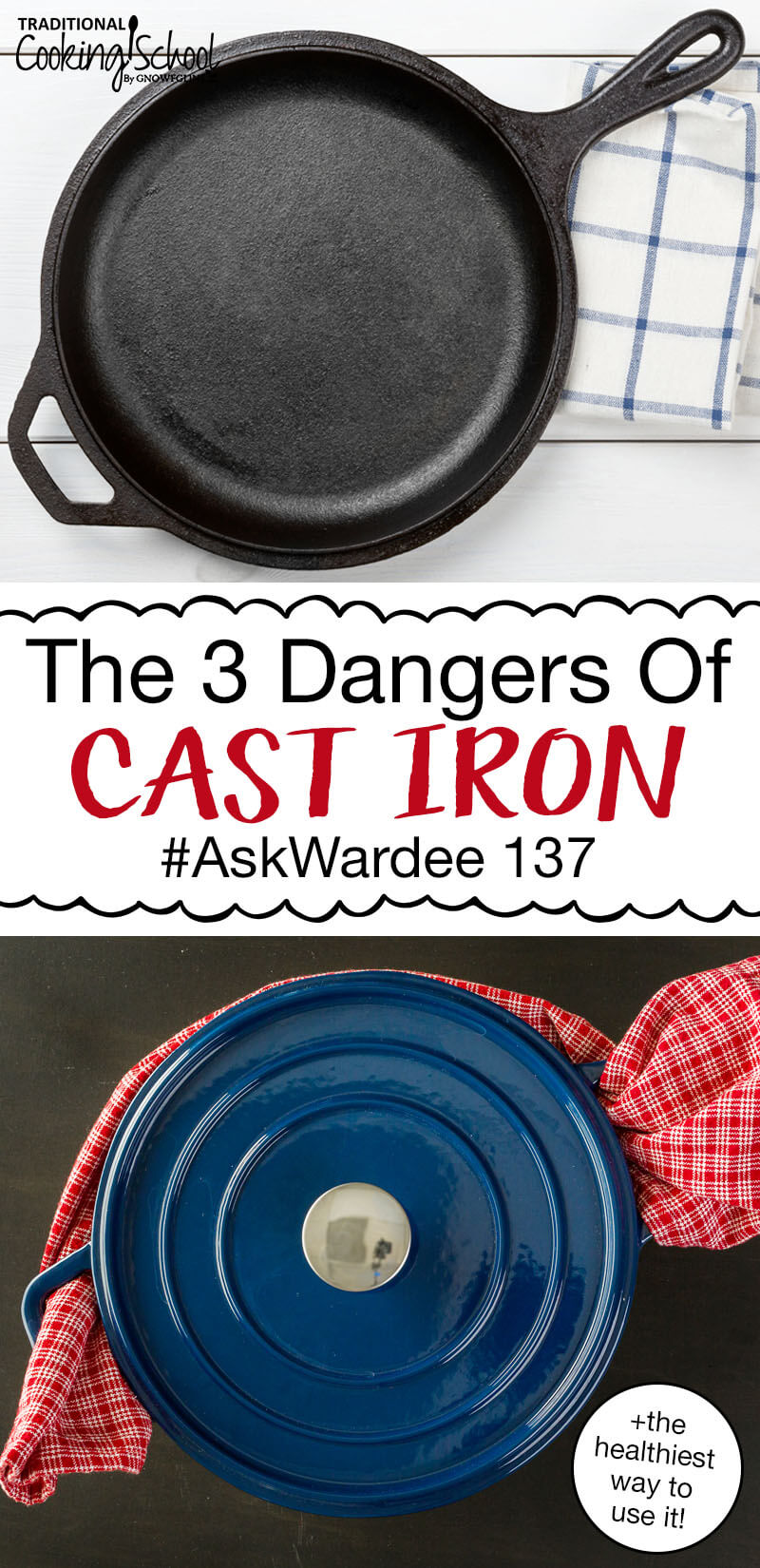 """photo collage of a well-seasoned cast iron skillet and a blue enamel cast iron Dutch oven with text overlay: """"The 3 Dangers Of Cast Iron (+the healthiest way to use it!) #AskWardee 137"""""""