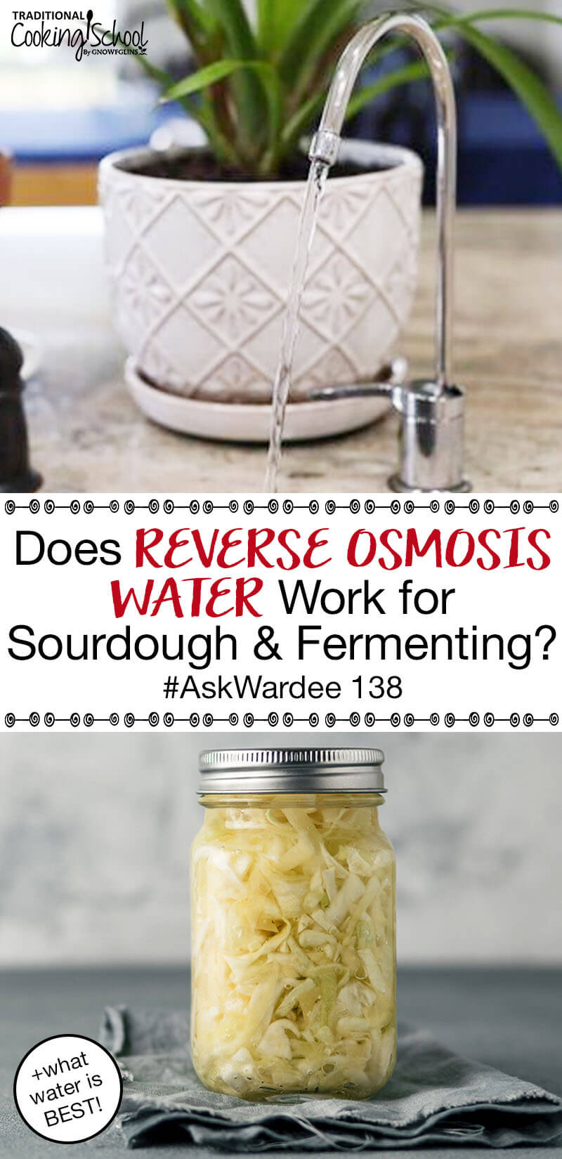 "photo collage of a running water faucet and Mason jar full of sauerkraut, with text overlay: ""Does Reverse Osmosis Water Work For Sourdough & Fermenting? (+which water is BEST!) #AskWardee 138"""
