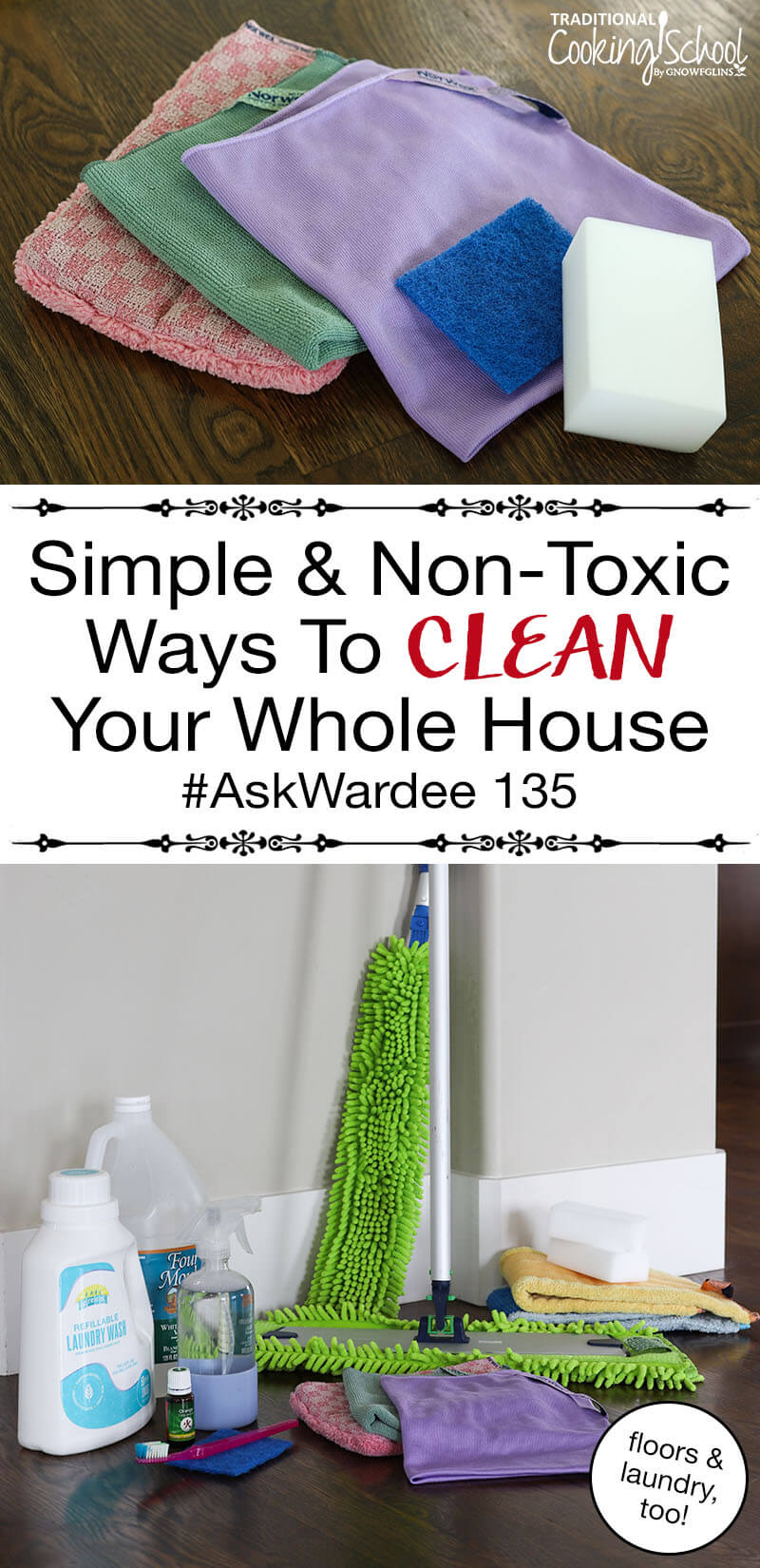 """photo collage of nontoxic cleaners, including laundry detergent, Norwex products like the dusting wand, mop, and cloths, essential oils, and more; with text overlay: """"Simple & Non-Toxic Ways To Clean Your Whole House (floors & laundry, too!) #AskWardee 135"""""""