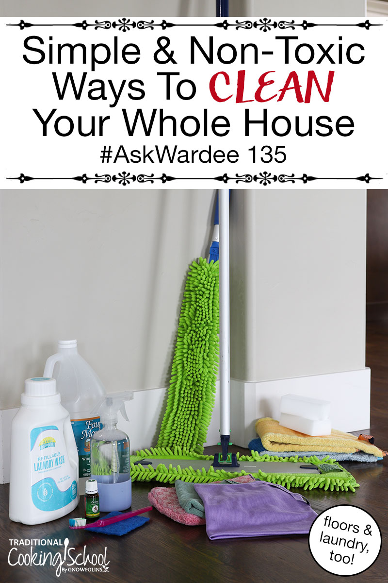 "array of nontoxic cleaners, including laundry detergent, Norwex products like the dusting wand, mop, and cloths, essential oils, and more; with text overlay: ""Simple & Non-Toxic Ways To Clean Your Whole House (floors & laundry, too!) #AskWardee 135"""