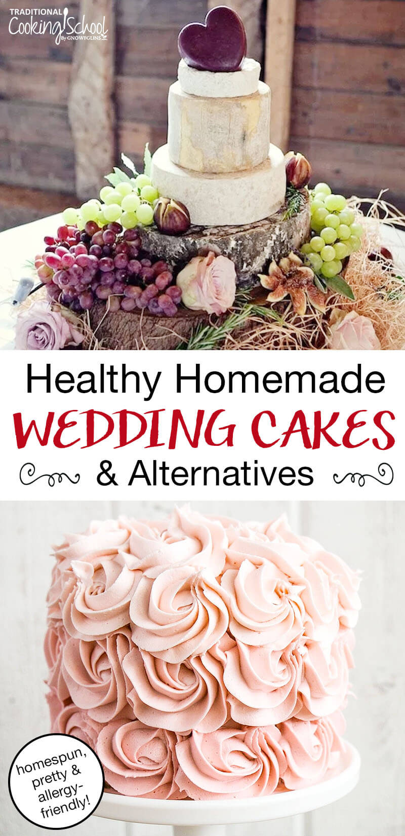 """photo collage of wedding cakes, including a layered """"cake"""" of cheese wheels, and a cake decorated with delicate pink frosting piped to look like flowers, with text overlay: """"Healthy Homemade Wedding Cakes & Alternatives (homespun, pretty & allergy-friendly!)"""""""