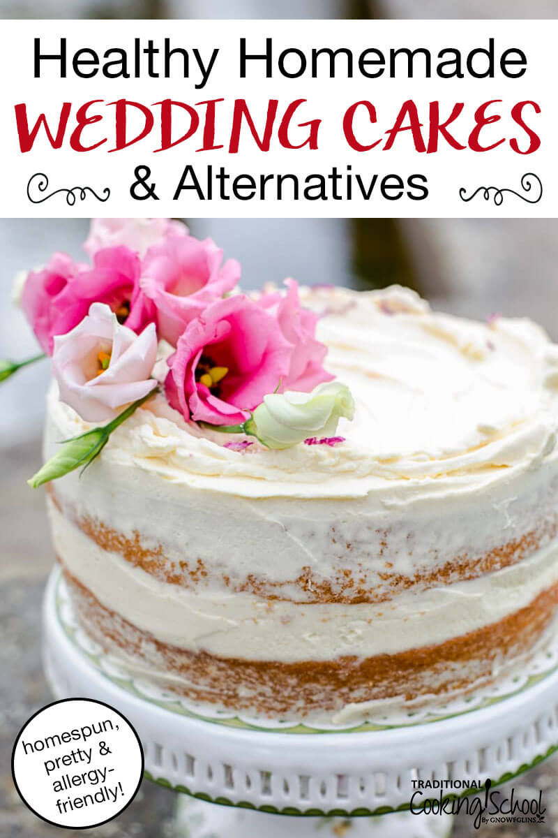 """beautiful naked cake on a white ceramic cake stand, with white frosting between the layers and pink flowers on top, with text overlay: """"Healthy Homemade Wedding Cakes & Alternatives (homespun, pretty & allergy-friendly!)"""""""