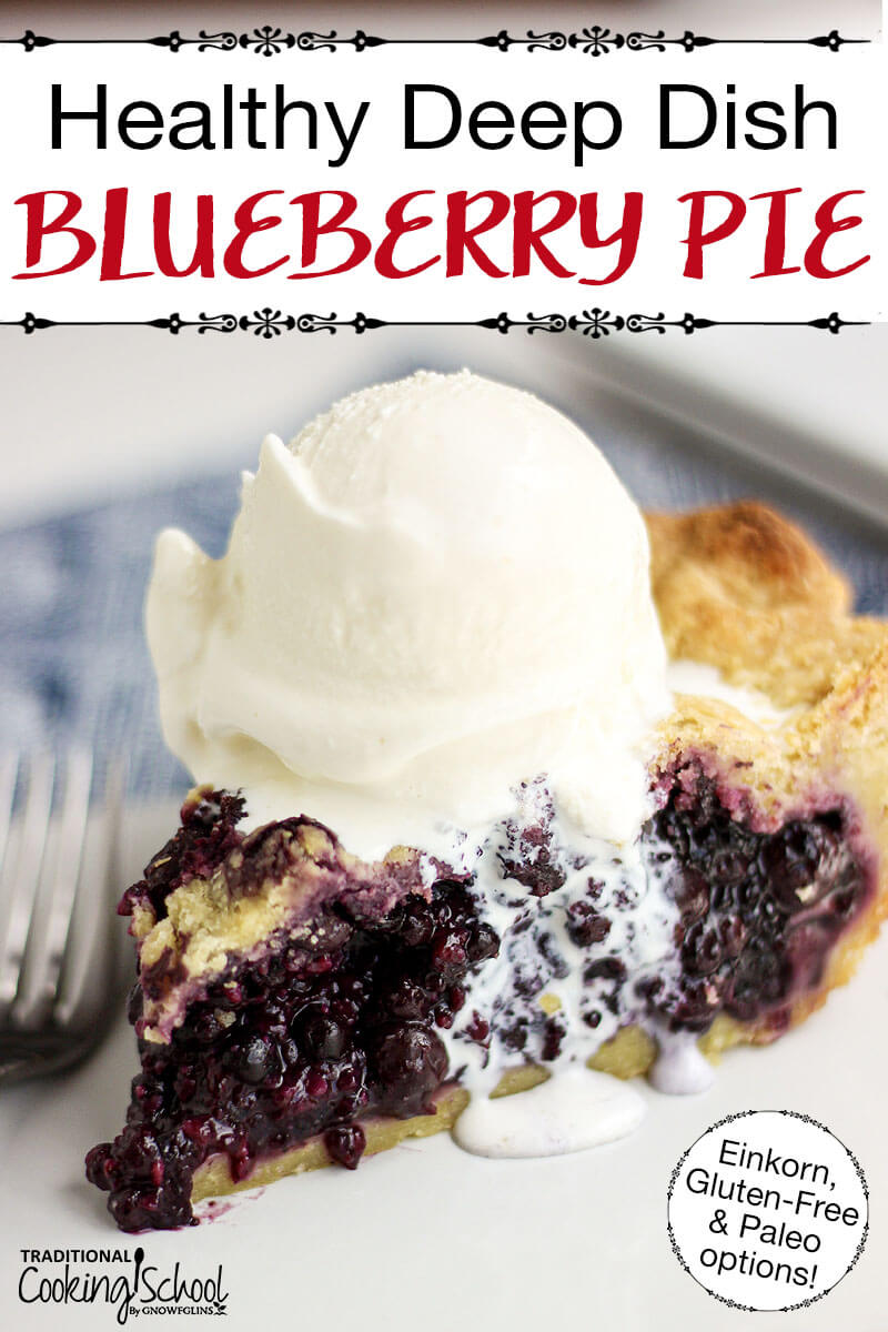 "close-up shot of a slice of blueberry pie with a scoop of vanilla ice cream on top, slowly oozing over the edge and onto the plate, with text overlay: ""Healthy Deep Dish Blueberry Pie (Einkorn, Gluten-Free & Paleo options!)"""