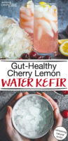 "photo collage of a bowl of water kefir grains and two clear drinking glasses full of a ice cubes and a fizzy light pink liquid, topped with lemon slices, and surrounded by white flowers, cherries, and lemon halves, with text overlay: ""Gut-Healthy Cherry Lemon Water Kefir (refreshing natural soda!)"""