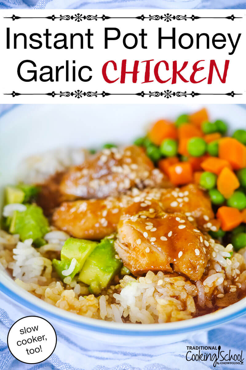 "blue and white ceramic bowl of chicken pieces covered in a honey colored glaze with sesame seeds sprinkled over top, next to avocado chunks, small carrot cubes, and peas, on a bed of rice; with text overlay: ""Instant Pot Honey Garlic Chicken (slow cooker, too!)"""
