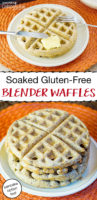 """photo collage of a plate of Belgian waffles on an orange place mat, light-colored and fluffy, with a pat of butter and silverware, and text overlay: """"Soaked Gluten-Free Blender Waffles (pancake option too!)"""""""