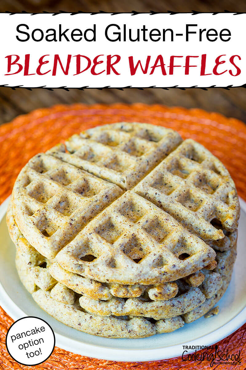 """white plate on an orange table mat heaped full of four Belgian waffles, light-colored and fluffy, with text overlay: """"Soaked Gluten-Free Blender Waffles (pancake option too!)"""""""