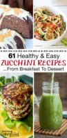 "photo collage of chocolate zucchini bundt cake, zucchini noodle pasta, and more zucchini dishes, with text overlay: ""61 Healthy & Easy Zucchini Recipes ...From Breakfast To Dessert!"""