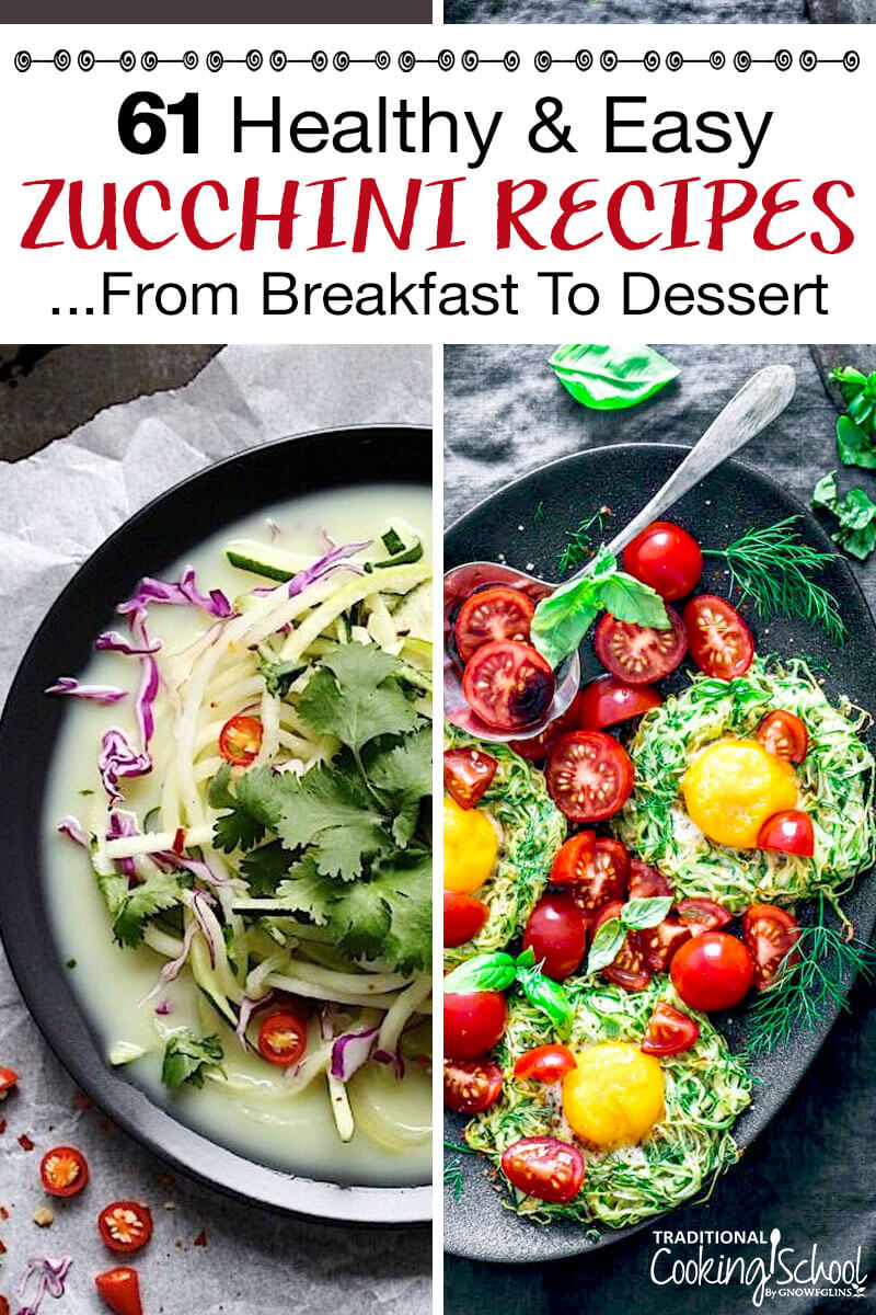 "photo collage of zucchini egg nests and chicken zucchini pho, with text overlay: ""61 Healthy & Easy Zucchini Recipes ...From Breakfast To Dessert"""