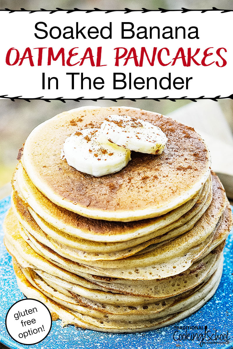 "stack of soaked banana blender pancakes, topped with two slices of banana and a sprinkling of ground cinnamon, on a blue speckled plate, with text overlay: ""Soaked Banana Oatmeal Pancakes In The Blender (gluten-free option!)"""