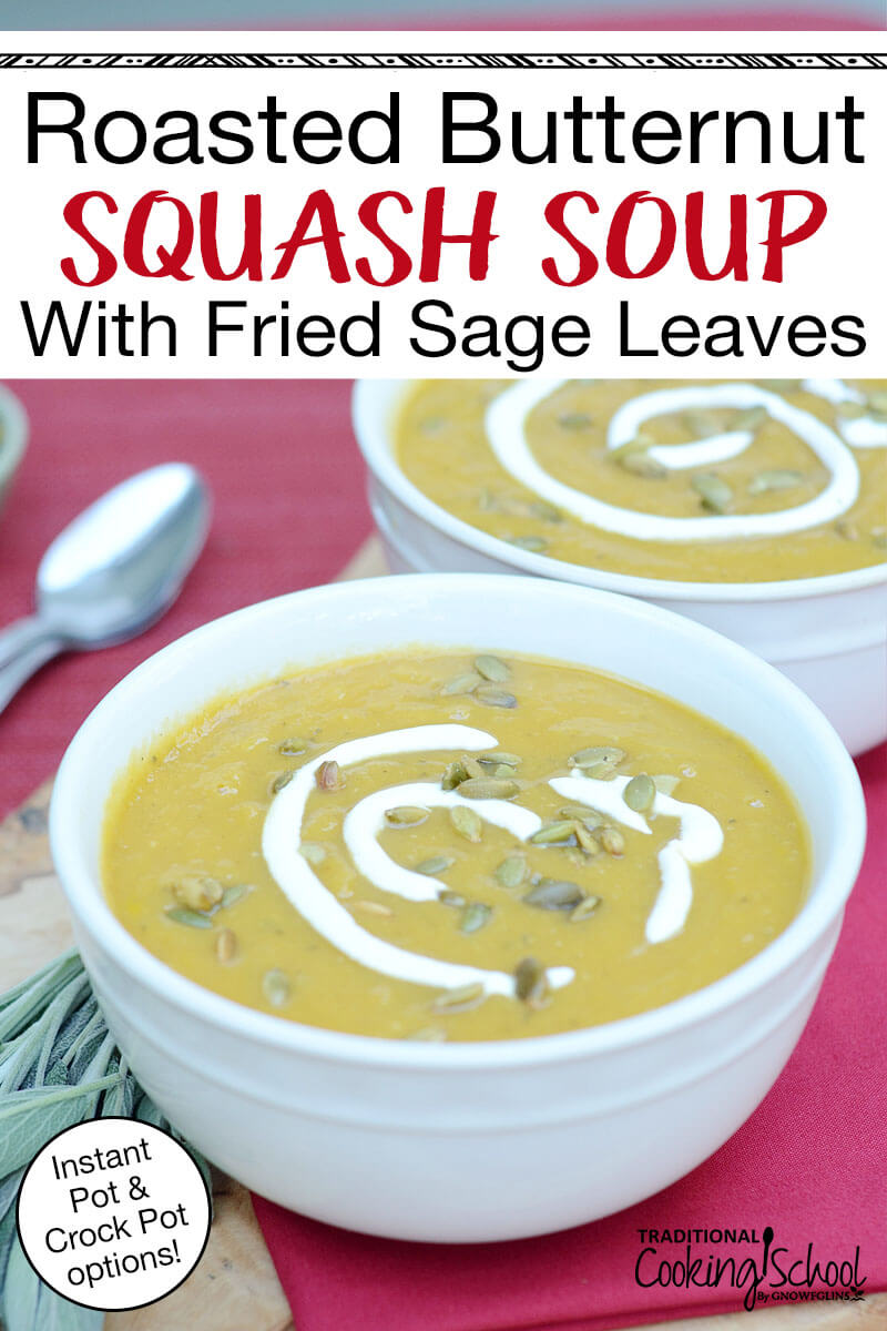 "two bowls of golden-colored blended soup in white ceramic bowls, with a drizzle of coconut cream and toasted pumpkin seeds for garnish, with fresh sage in the foreground and text overlay: ""Roasted Butternut Squash Soup With Fried Sage Leaves (Instant Pot & Crock Pot options!)"""