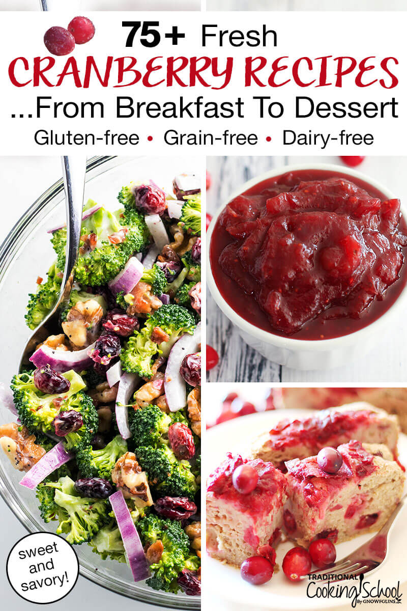 """photo collage of cranberry dishes, including a fresh broccoli salad, cranberry sauce, and cranberry bread, with text overlay: """"75+ Fresh Cranberry Recipes... From Breakfast To Dessert (Gluten-free, Grain-free, Dairy-free; sweet and savory!)"""""""