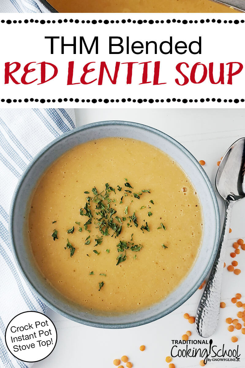 """blue ceramic bowl of golden-colored blended soup, garnished with herbs, with text overlay: """"THM Blended Red Lentil Soup (Crock Pot, Instant Pot, Stove Top!)"""""""
