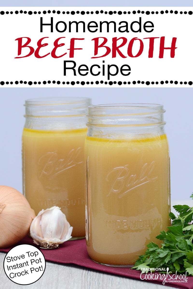 "two quart-sized glass jars of broth next to an onion, garlic bunch, and fresh cilantro, with text overlay: ""Homemade Beef Broth Recipe (Stove Top, Instant Pot, Crock Pot!)"""