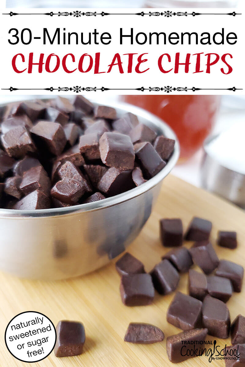 "stainless steel bowl of chocolate chunks on a cutting board with more chocolate scattered around, with text overlay: ""30-Minute Homemade Chocolate Chips (naturally sweetened or sugar free!)"""