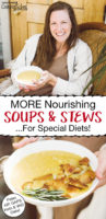 "photo collage of smiling brunette woman holding a bowl of soup, with text overlay: ""MORE Nourishing Soups & Stews ...For Special Diets! (Paleo, AIP, GAPS, Keto & VAD Diets)"""