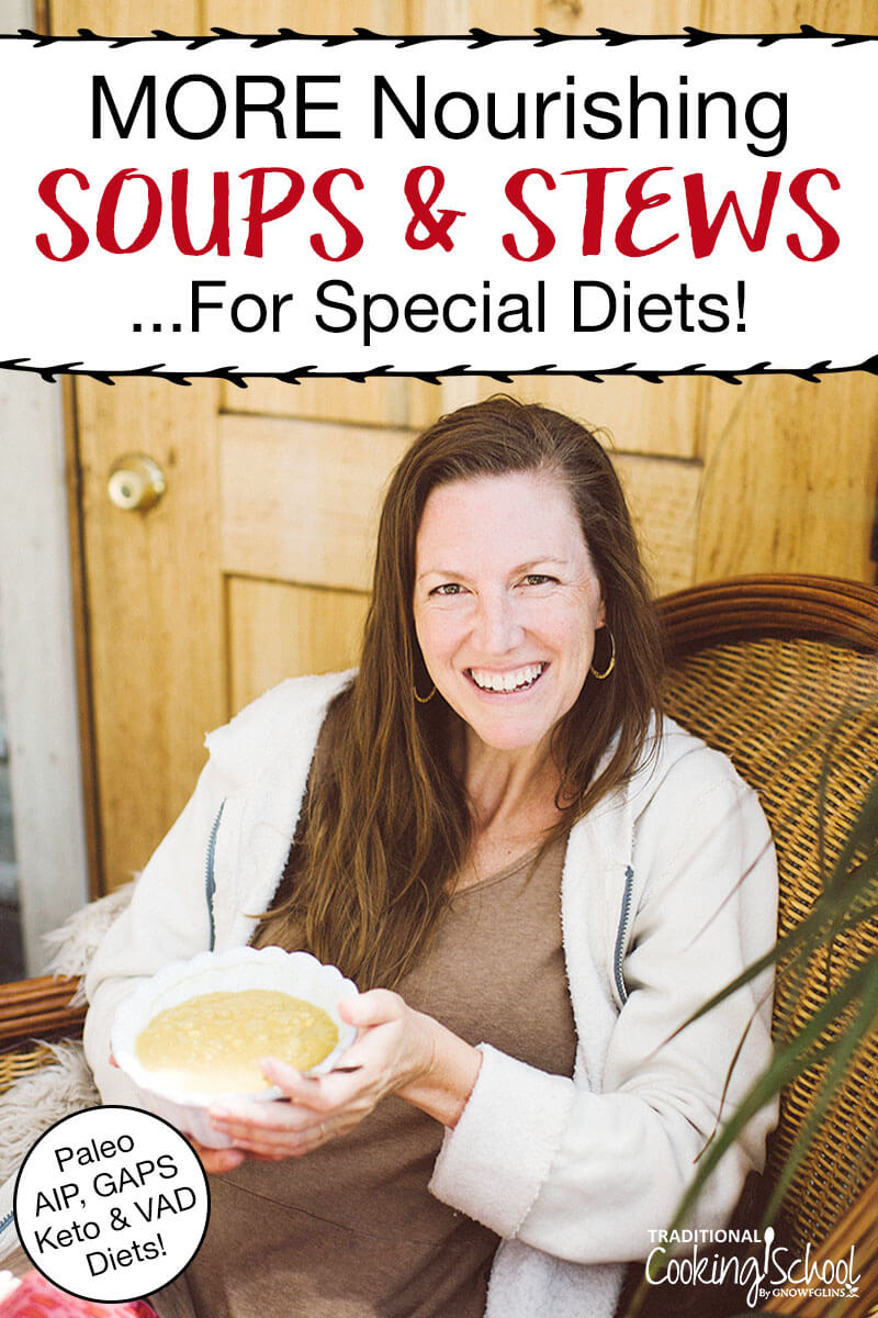"""brunette woman sitting on a porch in a wicker chair, smiling and holding a bowl of soup, with text overlay: """"MORE Nourishing Soups & Stews ...For Special Diets!"""""""
