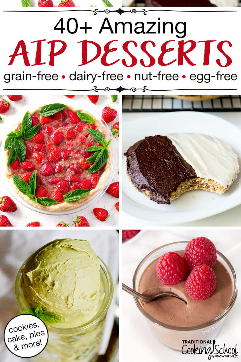 """array of beautiful allergy-friendly desserts, including strawberry pie and chocolate mousse, with text overlay: """"40+ Amazing AIP Desserts * Grain-Free * Dairy-Free * Nut-Free * Egg-Free (cookies, cake, pies & more!)""""-"""