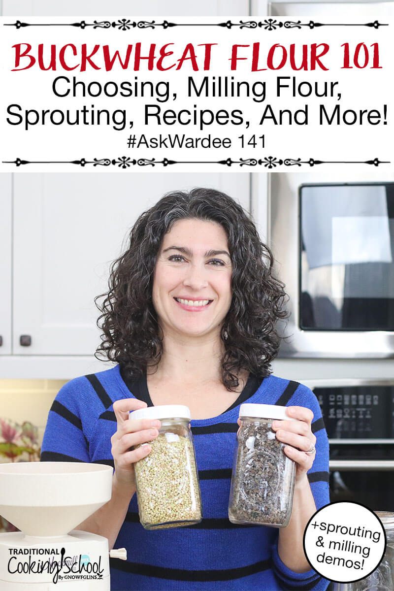 """smiling woman in a kitchen holding two quart-sized Mason jars of buckwheat, with text overlay: """"Buckwheat Flour 101: Choosing, Milling Flour, Sprouting, Recipes & More! #AskWardee 141 (+sprouting & milling demos!)"""""""